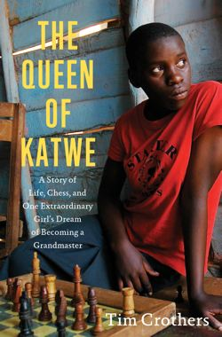 Queen of Katwe, a story of Life, Chess and one extraordinary girl's dream of becoming a Grandmaster